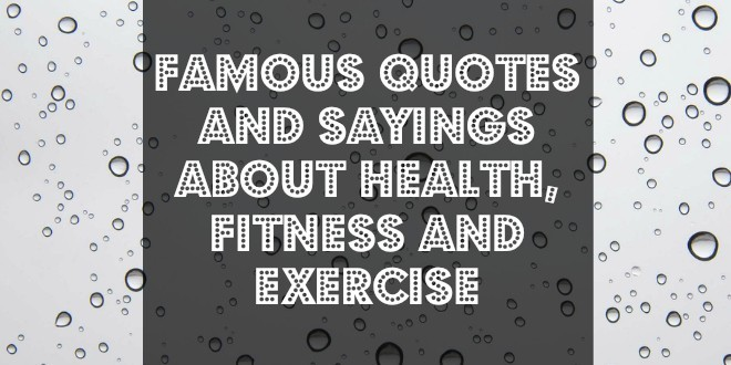 Exercise Quotes | Famous Quotes And Sayings About Health Fitness And Exercise Dai