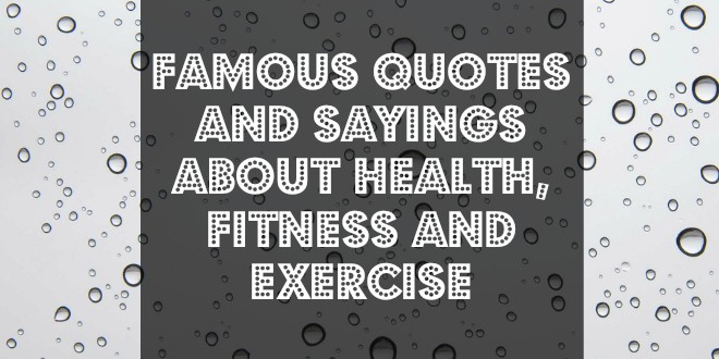 Famous Quotes and sayings about health, fitness and exercise