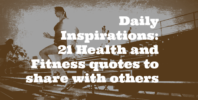 Daily Inspirations: 21 Health And Fitness Quotes You Must