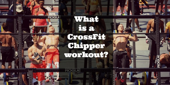 What is a CrossFit Chipper workout?