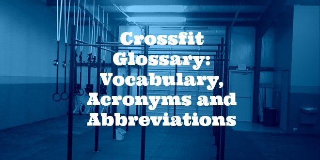 Crossfit Glossary: Vocabulary, Acronyms and Abbreviations
