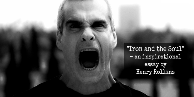 henry rollins iron essay Owner justin labenne was inspired by an essay written by henry rollins while still in high school years later read the essay iron & soul.