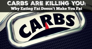 Carbs Are Killing You Why Eating Fat Doesn't Make You Fat