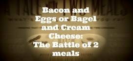 Bacon and Eggs or Bagel and Cream Cheese: The Battle of 2 meals