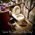 "I suggest that Father's Day be renamed ""Leave the Toilet Seat Up"" Day"