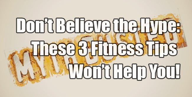 Don t believe the hype these fitness tips won t help you