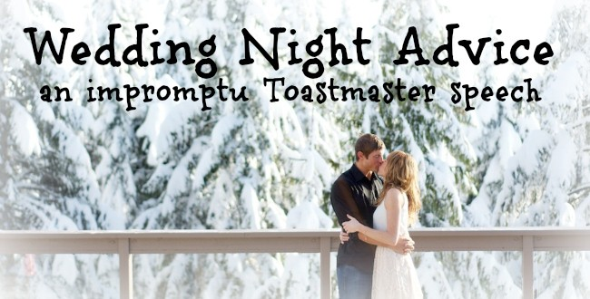 Wedding Night Advice (an impromptu Toastmaster speech)