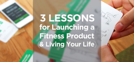 3 Lessons for Launching a Fitness Product (and Living Your Life)
