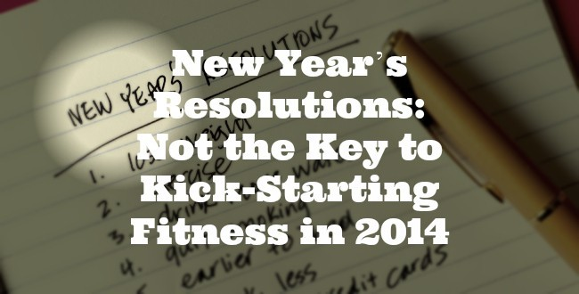 New Year's Resolutions: Not the Key to Kick-starting fitness in 2014