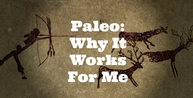 Paleo: Why It Works For Me