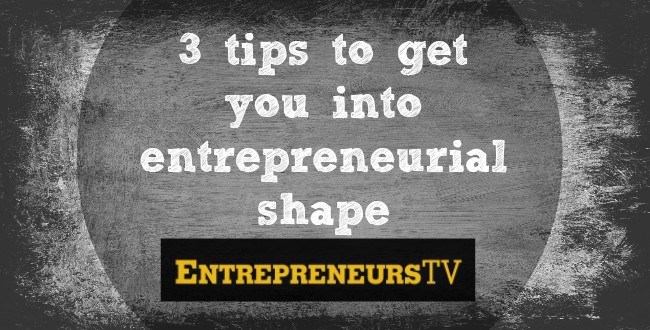 3 tips to get you into entrepreneurial shape [Interview]