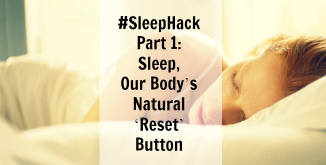 #SleepHack Part 1: Sleep, Our Body's Natural 'Reset' Button