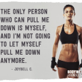 The only person who can pull me down is myself, and I'm not going to let myself pull me down JoyBell C.