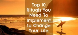Top 10 Rituals You Need To Implement to Change Your Life