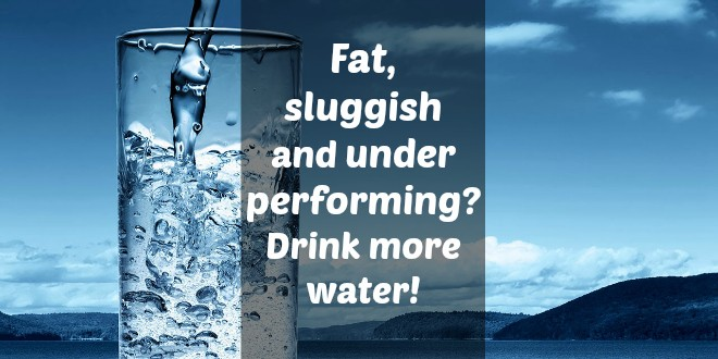 fat_sluggish_and_under_performing_drink_more_water