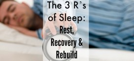 The 3 R's of Sleep: Rest, Recovery and Rebuild #SleepHack