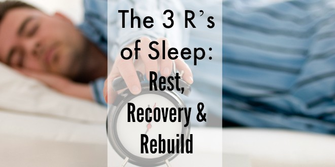 The 3 R's of Sleep: Rest, Recovery & Rebuild #SleepHack
