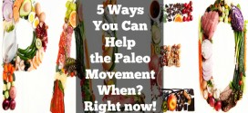 5 Ways You Can Help the Paleo Movement… when? Right now!