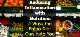 Reducing Inflammation with nutrition: 5 Ways the Paleo Diet Can Help You