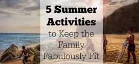 5 Summer Activities to Keep the Family Fabulously Fit