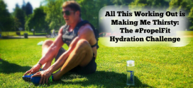 All This Working Out is Making Me Thirsty: The #PropelFit Hydration Challenge