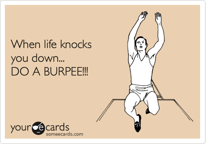 Life and burpees