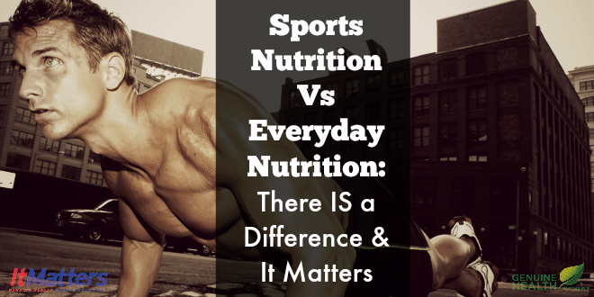 Sports nutrition vs everyday nutrition there is a difference