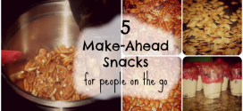 5 Make-Ahead Snacks that will keep the Hangryness away