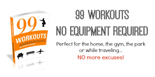 99 No Equipment Needed, Body Weight Workouts that are great for traveling, at home, your local park or gym.