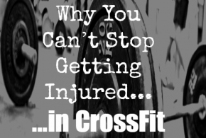 Why You Can't Stop Getting Injured… in CrossFit