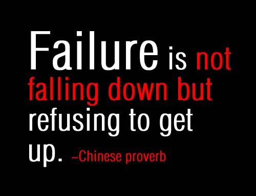 failure is not falling down but refusing to get up. failure quote
