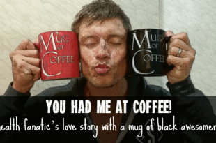 You had me at coffee… a health fanatic's love story with a mug of black awesomeness