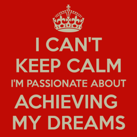 i-cant-keep-calm-im-passionate-about-achieving-my-dreams