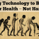 Using Technology to Benefit Your Health – Not Harm It