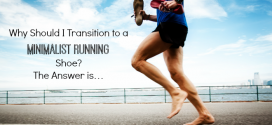 Why Should I Transition to a Minimalist Running Shoe? The Answer is…