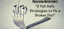 "Precision Nutrition's ""3 Fail Safe Strategies to Fix a Broken Diet"""