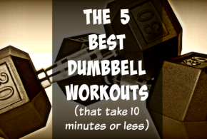 The 5 Best Dumbbell Workouts (that take 10 minutes or less)