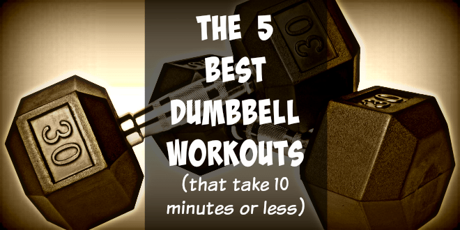 The 5 Best Dumbbell Workouts That Take 10 Minutes Or Less
