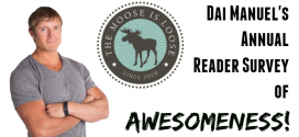 The Moose is Loose Annual Reader Survey of Awesomeness
