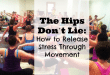 The Hips Don't Lie: How to release stress through movement