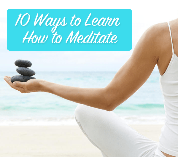 10 ways to learn how to meditate