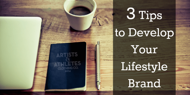 3 Tips to Develop Your Lifestyle Brand