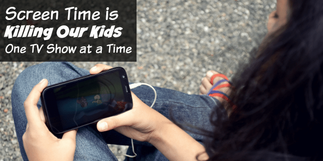 Screen Time is Killing Our Kids One TV Show at a Time