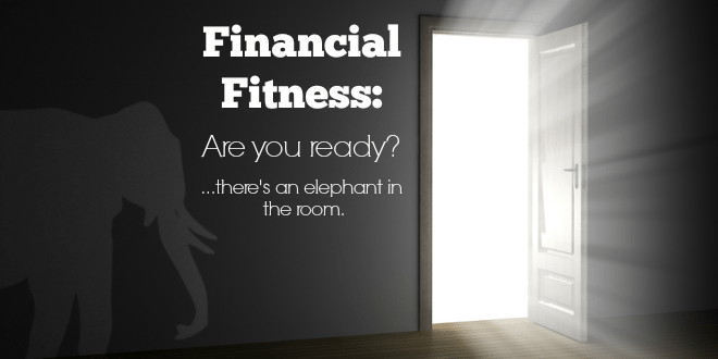 Financial Fitness: You ready for the elephant in the room