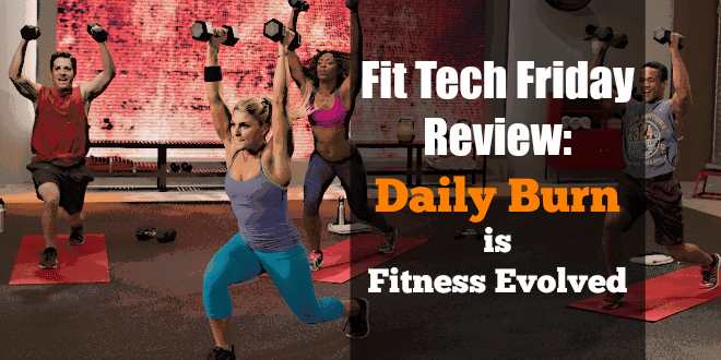 "Fit Tech Friday Review: The DailyBurn is ""Fitness Evolved"""