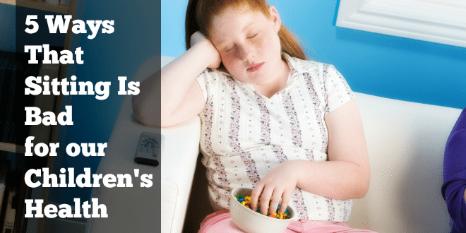 5 Ways That Sitting Is Bad for our Children's Health