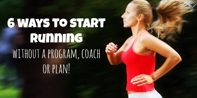 6 ways to start running without a program, coach or plan!