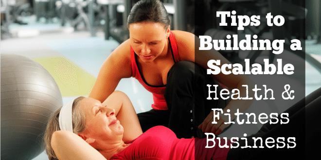 4 Tips to Building a Scalable Health and Fitness Business