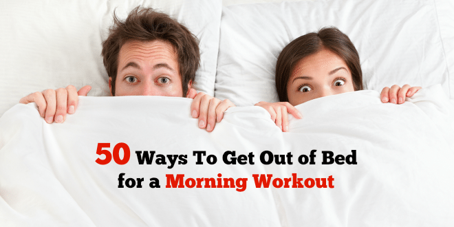 50 Ways to Get out of bed for a morning workout