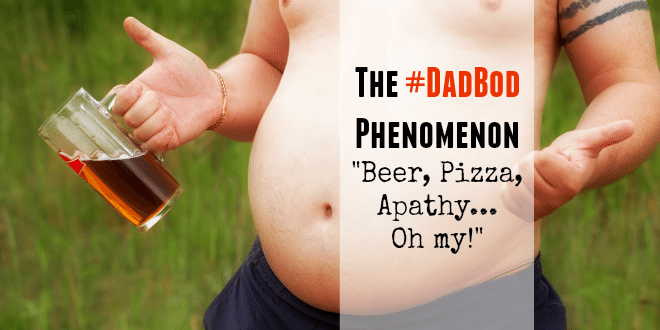 #dadbod, dad body, apathy, beer and pizza